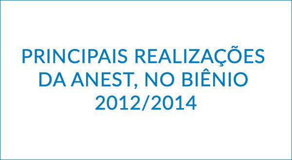 PRINCIPAIS REALIZAÇÕES DA ANEST, NO BIÊNIO 2012/2014