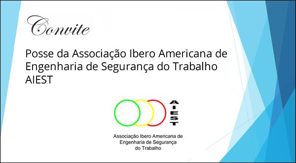 Posse da Associação Ibero – Americana de Engenharia de Segurança do Trabalho – AIEST