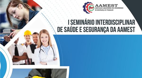 I Seminário Interdisciplinar de Saúde e Segurança da AAMEST